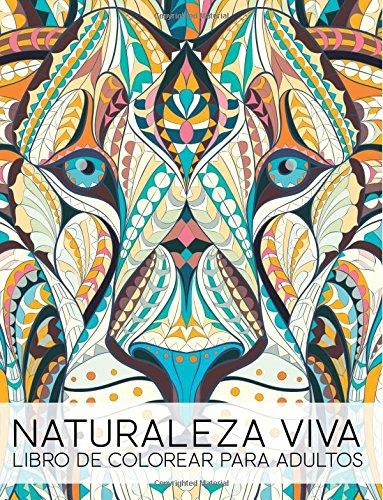 Naturaleza Viva: Libro De Colorear Para Adultos: Un regalo original antiestrés para colorear dirigido a hombres, mujeres, adolescentes y personas … a la relajación y el alivio del estrés)