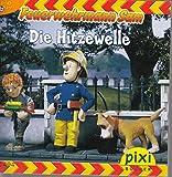 Die Hitzewelle - Pixi-Buch 1494 . Feuerwehrmann Sam . (Einzeltitel) aus Pixi-Serie 166
