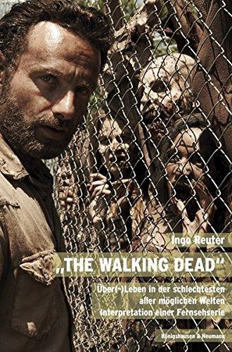 """""""The Walking Dead"""": Über(-)Leben in der schlechtesten aller möglichen Welten. Interpretation einer Fernsehserie"""