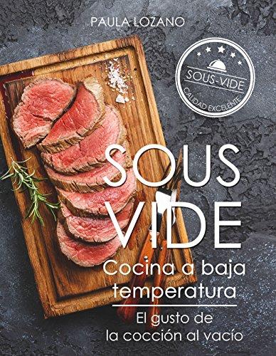Sous Vide cocina a baja temperatura: El gusto de la cocción al vacío por Paula Lozano