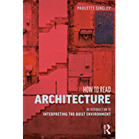 How to Read Architecture: An Introduction to Interpreting the Built Environment (English Edition)
