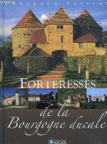 Chateaux Passion . Forteresses De La Bourgogne Ducale