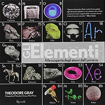 Gli Elementi. Alla Scoperta Degli Atomi Dell'universo