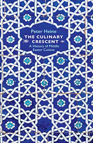 The Culinary Cresent: A History of Middle Eastern Cuisine