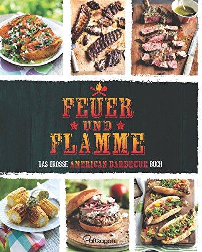 Preisvergleich Produktbild Feuer und Flamme: Das große American Barbecue Buch