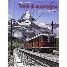 Treni di montagna. Le più belle ferrovie delle Alpi. Ediz. illustrata