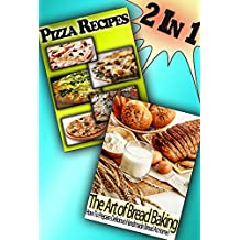 Cookbook Bundle: Pizza and Bread Recipes No One Can Resist!: [2 Books in 1] (English Edition)