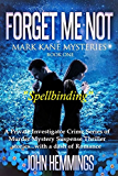 Forget Me Not - Mark Kane Mysteries - Book One: A Private Investigator Crime series of Murder, Mystery, Suspense & Thriller Stories...with a dash of Romance (English Edition)