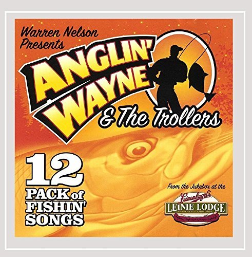anglin-wayne-the-trollers-12-pack-of-fishing-songs-by-warren-nelson-2013-08-02