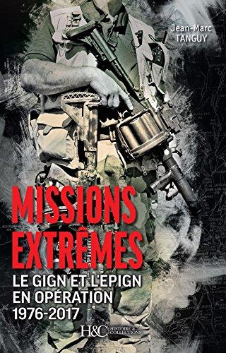 MISSIONS EXTREMES (Le GIGN et l'EPIGN en opération 1976-2017)