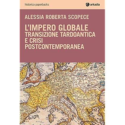 L'impero Globale. Transizione Tardo Antica E Crisi Post-Contemporanea