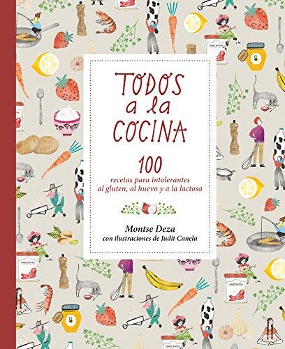 Todos a la cocina: 100 recetas para intolerantes al gluten, al huevo y a la lactosa (Álbumes ilustrados) por Montse Deza Pérez