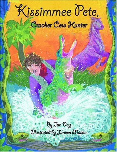 Kissimmee Pete, Cracker Cow Hunter by Jan Day (2005-10-31)