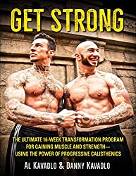 Get Strong: The Ultimate 16-Week Transformation Program For Gaining Muscle and Strength--Using The Power Of Progressive Calisthenics