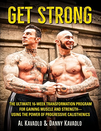 Get Strong: The Ultimate 16-Week Transformation Program For Gaining Muscle and Strength--Using The Power Of Progressive Calisthenics (English Edition)