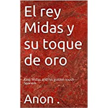El rey Midas y su toque de oro: King Midas and his golden touch- Spanish