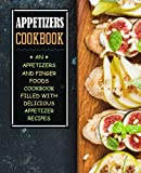 Appetizers Cookbook: An Appetizers and Finger Food Cookbook Filled with Delicious Appetizer Recipes
