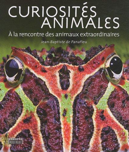 Curiosités animales : A la rencontre des animaux extraordinaires par Jean-Baptiste de Panafieu