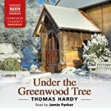 Under The Greenwood [Unabridged] [Jamie Parker] [Naxos Audio Books: NA0173] (Naxos Complete Classics)
