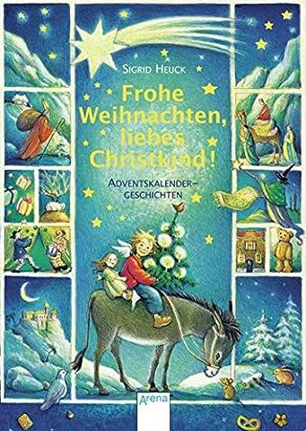 Frohe Weihnachten, liebes Christkind!: Adventskalender-Geschichten