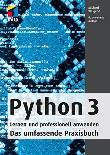 Python 3: Lernen und professionell anwenden: Das umfassende Praxisbuch (mitp Professional)