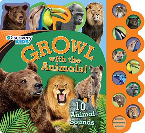 Discovery Growl with the Animals!: 10 Noisy Animal Sounds (Discovery Kids)