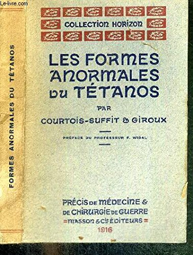 LES FORMES ANORMALES DU TETANOS - ETUDE CLINIQUE, PATHOGENIQUE, PROPHYLACTIQUE ET THERAPEUTIQUE - COLLECTION HORIZON - PRECIS DE MEDECIN ET DE CHIRURGIE DE GUERRE