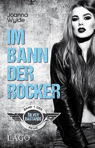 Im Bann der Rocker: Band 1 der Silver-Bastards-Reihe (Silver Bastards) von [Wylde, Joanna]