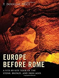 Europe before Rome: A Site-by-Site Tour of the Stone, Bronze, and Iron Ages by T. Douglas Price (2013-01-09)