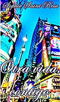 Otra vida, contigo (Spanish Edition)