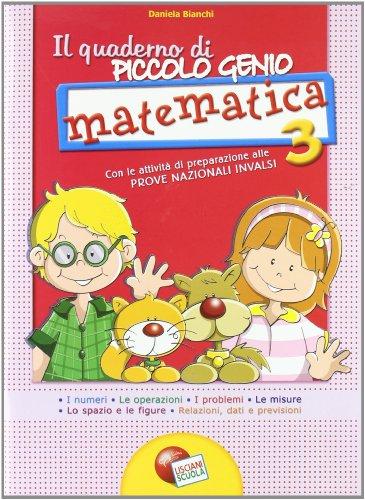 Il quaderno di piccolo genio. Matematica. Con Attivit di preparazione alle Prove Nazionali INVALSI. Per la Scuola elementare: 3