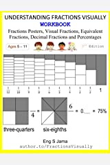 UNDERSTANDING FRACTIONS VISUALLY WORKBOOK: Fractions Posters, Visual Fractions, Equivalent Fractions, Decimal Fractions and Percentages Paperback
