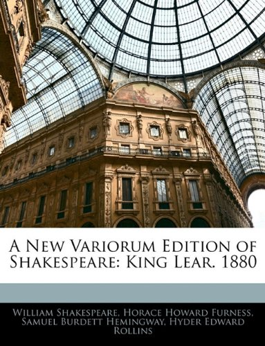 A New Variorum Edition of Shakespeare: King Lear. 1880