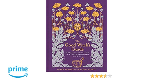 The Good Witch\'s Guide: A Modern-Day Wiccapedia of Magickal ...