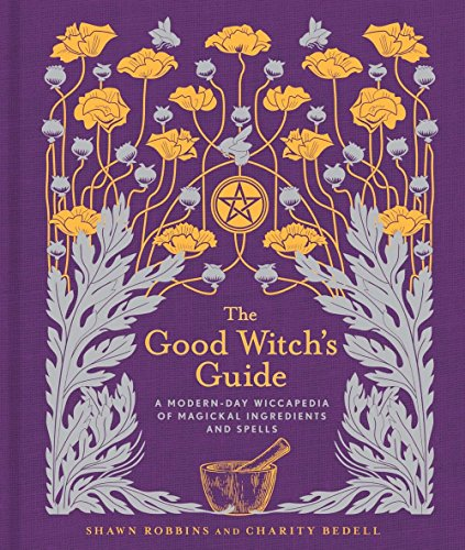 The Good Witch's Guide: A Modern-Day Wiccapedia of Magickal Ingredients and Spells par Shawn Robbins