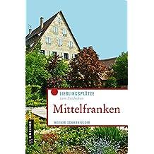 Mittelfranken: Lieblingsplätze zum Entdecken (Lieblingsplätze im GMEINER-Verlag)