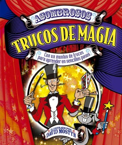 Asombrosos trucos de magia : con un montón de trucos para aprender en sencillos pasos