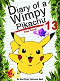 #10: Diary Of A Wimpy Pikachu 13: Time Travel: (An Unofficial Pokemon Book) (Pokemon Books Book 30)
