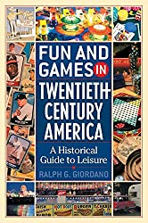 Fun and Games in Twentieth-Century America: A Historical Guide to Leisure