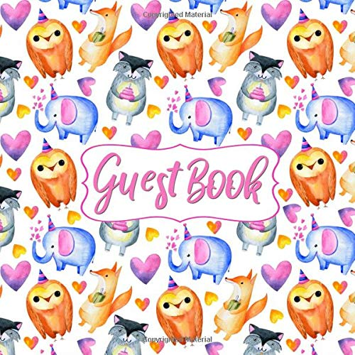 Guest Book: Birthday Party Sign In Book - Cute Animals in Party Hats Elephant Owl Raccoon Fox & Hearts - Woodland Creatures Bday Memory Book for Girl ... Name and Address (Square Size 8.25 x 8.25)