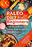Paleo Diet for Beginners: The Essentials Paleo Diet Guide for Weight Loss