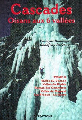 Cascades Oisans aux 6 vallées : Tome 2, Vallée du Vénéon - Vallon du Diable - Rampe des Commères - Vallée de Malaval - Les Fréaux-La Grave