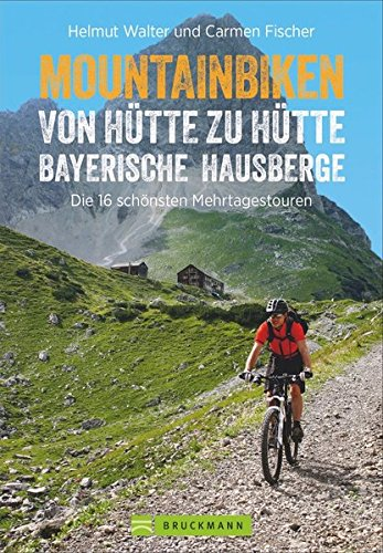 Mountainbike Touren von Hütte zu Hütte: Der Radtourenführer mit traumhaften MTB Touren zu über 100 Hütten in den Bayerischen Hausbergen der Alpen.