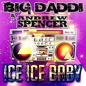 Big Daddi & Andrew Spencer-Ice Ice Baby (DJ Edition)