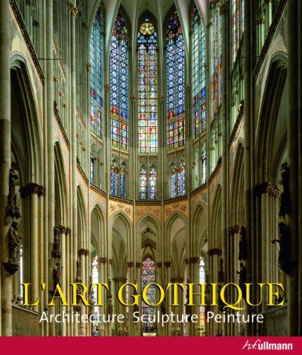L'art gothique : Architecture, sculpture, peinture