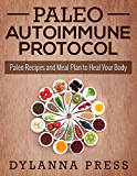 Paleo Autoimmune Protocol: Paleo Recipes and Meal Plan to Heal Your Body (Paleo Recipes, AIP, Autoimmune Protocol) (English Edition)