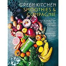 Green Kitchen Smoothies & compagnie : Plus de 50 recettes de smoothies, jus, laits végétaux et desserts