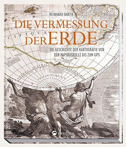 Die Vermessung der Erde: Die Geschichte der Kartografie von der Papyrusrolle bis zum GPS (Mercator-atlas)
