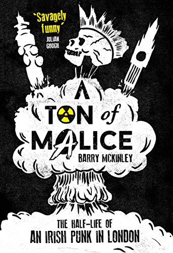 a-ton-of-malice-the-half-life-of-an-irish-punk-in-london