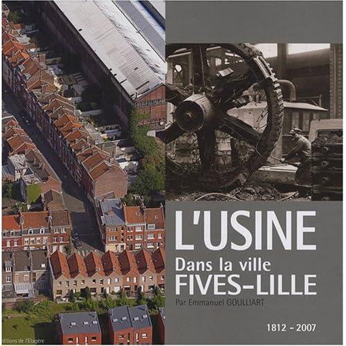 L'usine dans la ville : Fives-Lille,1812-2007